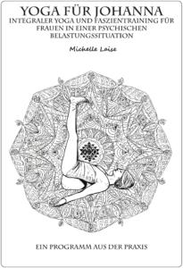 """Cover des Übungsheftes """"Integraler Yoga und Faszientraining für Frauen in einer psychischen Belastungssituation"""" von Michelle Laise"""