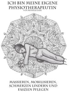 """Cover des Übungsheftes """"Ich bin meine eigene Physiotheraputin: Massieren, mobilisieren, Schmerzen lindern und Faszien pflegen"""" von Michelle Laise und Trotzallembewegend"""